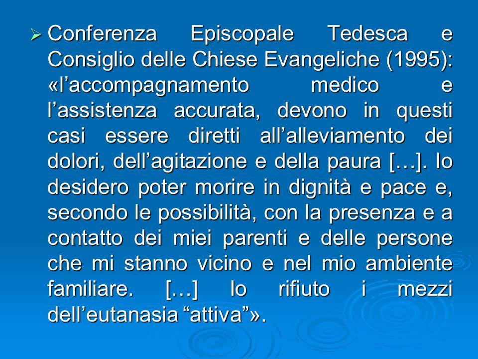 Conferenza Episcopale Tedesca e Consiglio delle Chiese Evangeliche (1995): «l'accompagnamento medico e l'assistenza accurata, devono in questi casi essere diretti all'alleviamento dei dolori, dell'agitazione e della paura […].